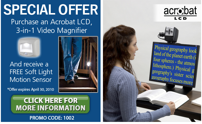 Special Offer! Purchase an Acrobat LCD, 3-in-1 Video magnifier, and receive a FREE soft light motion sensor.